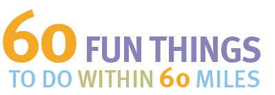 60 Fun Things to Do Within 60 Miles